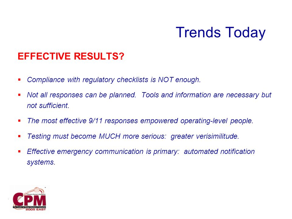 Trends Today EFFECTIVE RESULTS. Compliance with regulatory checklists is NOT enough.