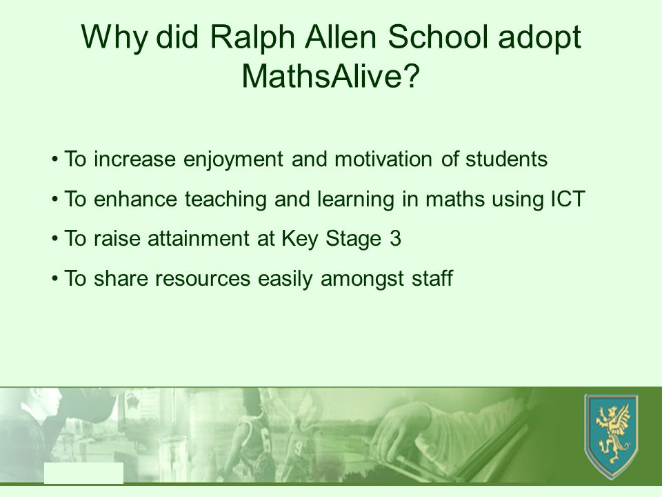 Produced by SD/MH Why did Ralph Allen School adopt MathsAlive.