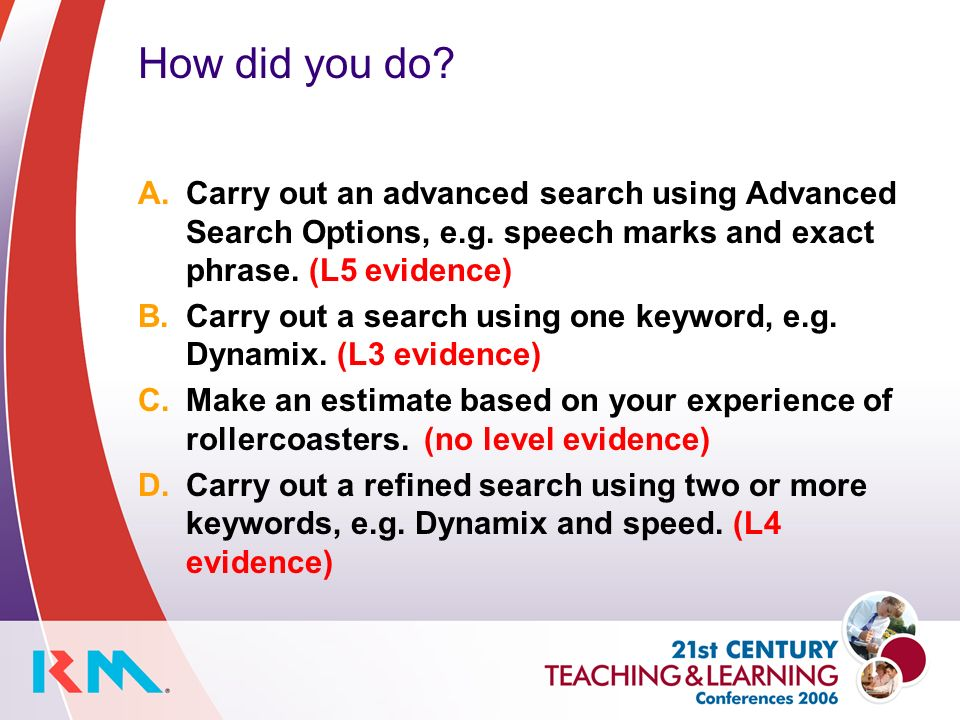 How did you do. A.Carry out an advanced search using Advanced Search Options, e.g.
