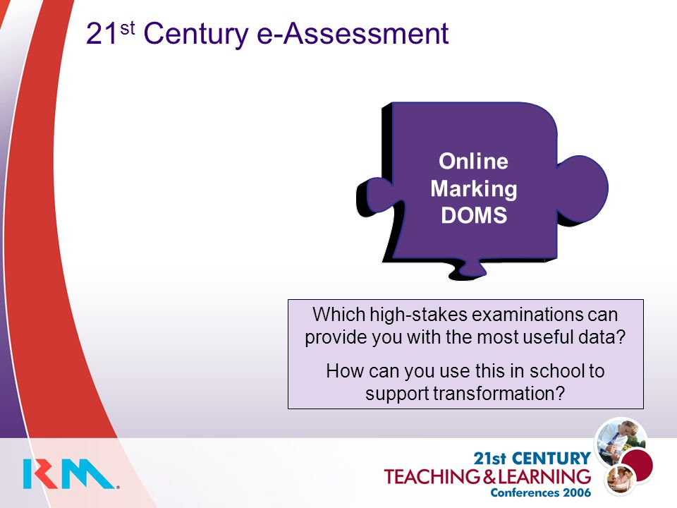 21 st Century e-Assessment Which high-stakes examinations can provide you with the most useful data.