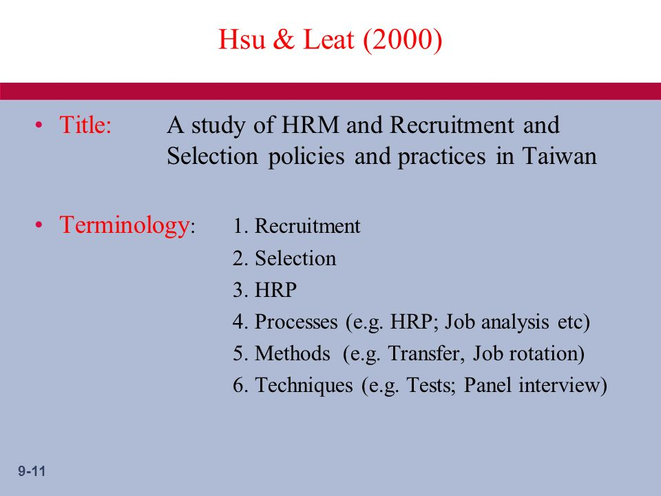 9-11 Hsu & Leat (2000) Title:A study of HRM and Recruitment and Selection policies and practices in Taiwan Terminology : 1.