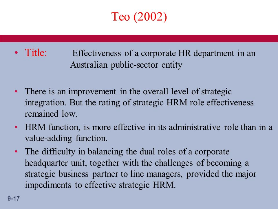 9-17 Teo (2002) Title: Effectiveness of a corporate HR department in an Australian public-sector entity There is an improvement in the overall level of strategic integration.