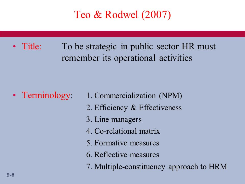 9-6 Teo & Rodwel (2007) Title:To be strategic in public sector HR must remember its operational activities Terminology : 1.
