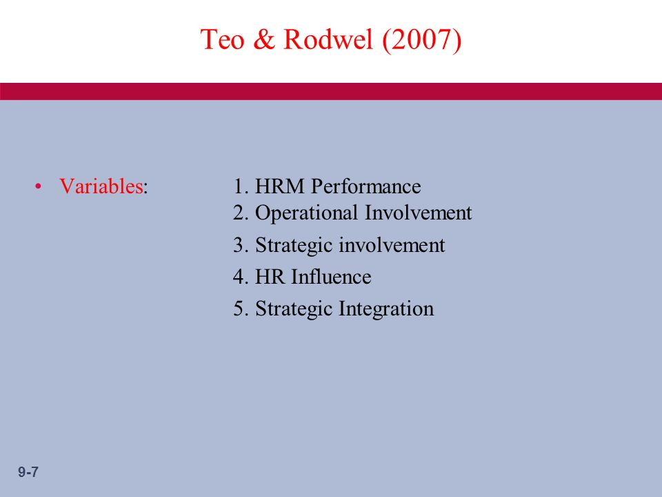 9-7 Teo & Rodwel (2007) Variables: 1. HRM Performance 2.