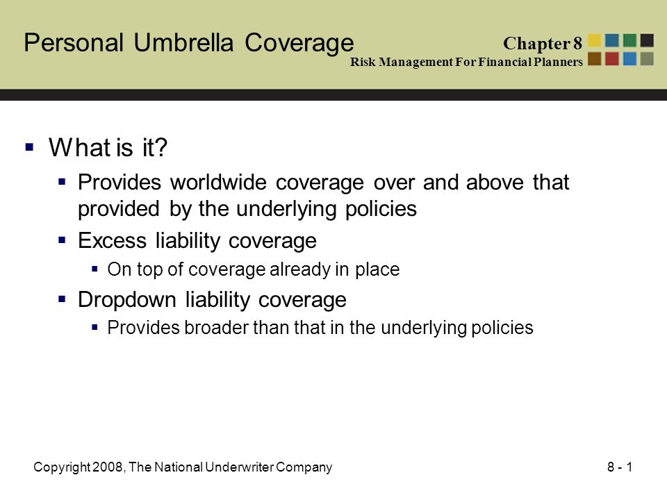 8 - 1Copyright 2008, The National Underwriter Company Personal Umbrella Coverage What is it.