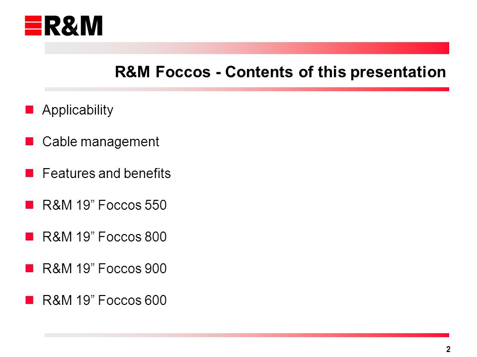 2 R&M Foccos - Contents of this presentation Applicability Cable management Features and benefits R&M 19 Foccos 550 R&M 19 Foccos 800 R&M 19 Foccos 900 R&M 19 Foccos 600