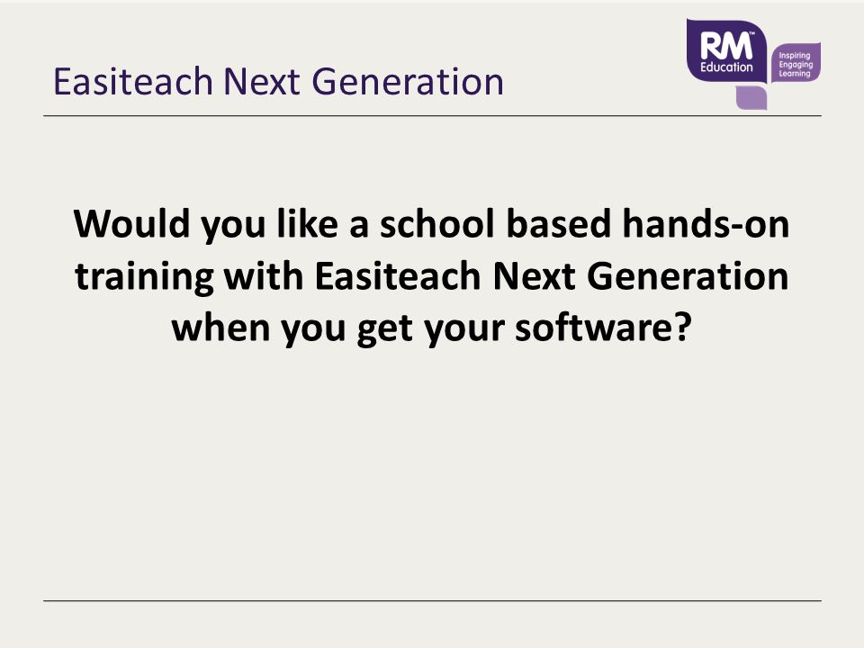 Easiteach Next Generation Would you like a school based hands-on training with Easiteach Next Generation when you get your software