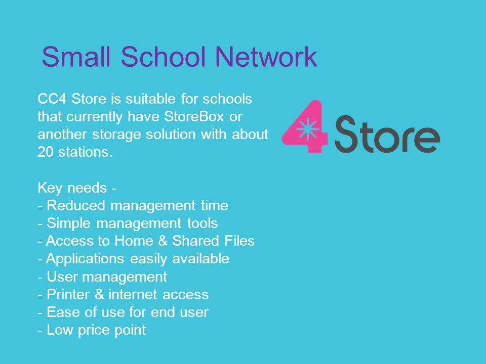 Small School Network CC4 Store is suitable for schools that currently have StoreBox or another storage solution with about 20 stations.