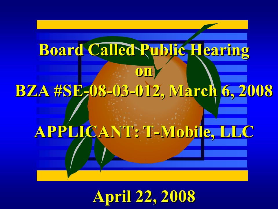 April 22, 2008 Board Called Public Hearing on BZA #SE-08-03-012, March 6, 2008 APPLICANT: T-Mobile, LLC