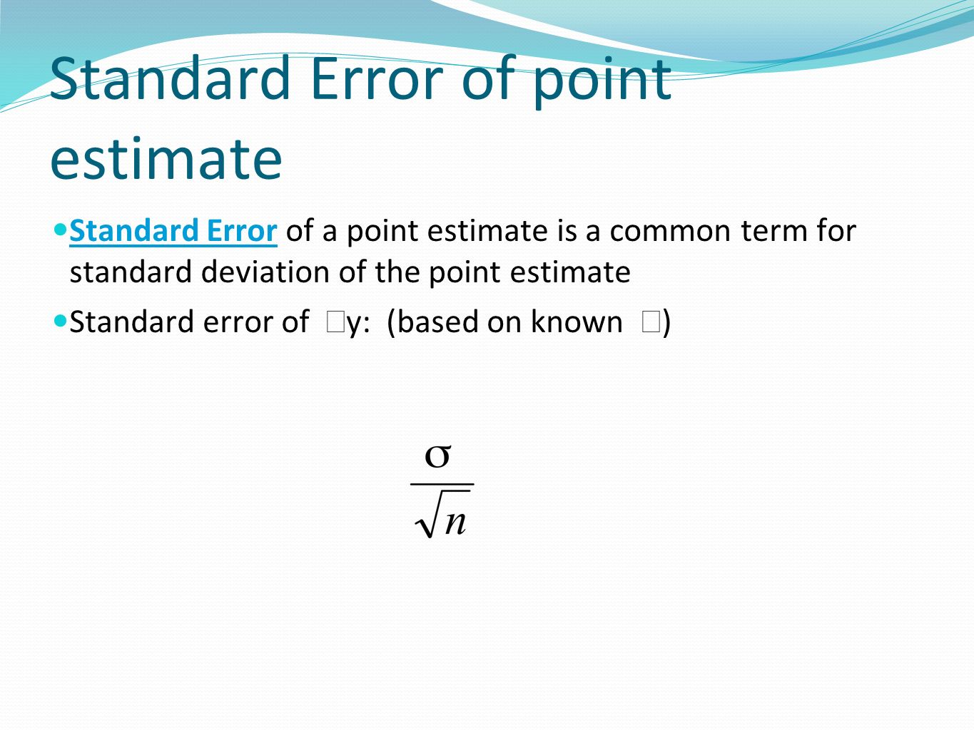 Standard Error of point estimate Standard Error of a point estimate is a common term for standard deviation of the point estimate Standard error of y: (based on known )