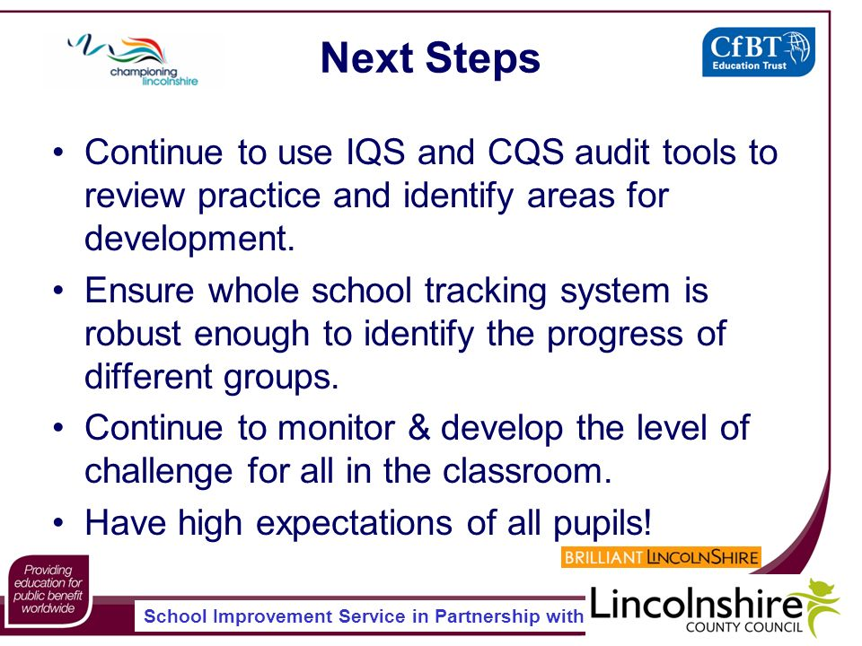 School Improvement Service in Partnership with Next Steps Continue to use IQS and CQS audit tools to review practice and identify areas for development.
