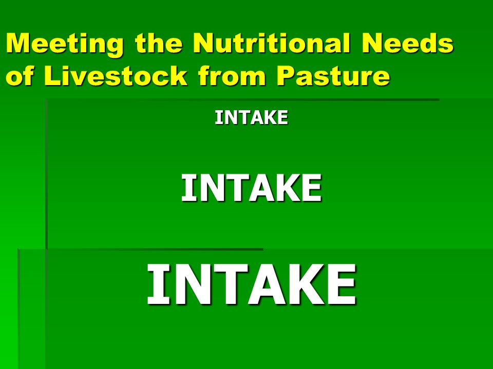 Meeting the Nutritional Needs of Livestock from Pasture INTAKEINTAKEINTAKE