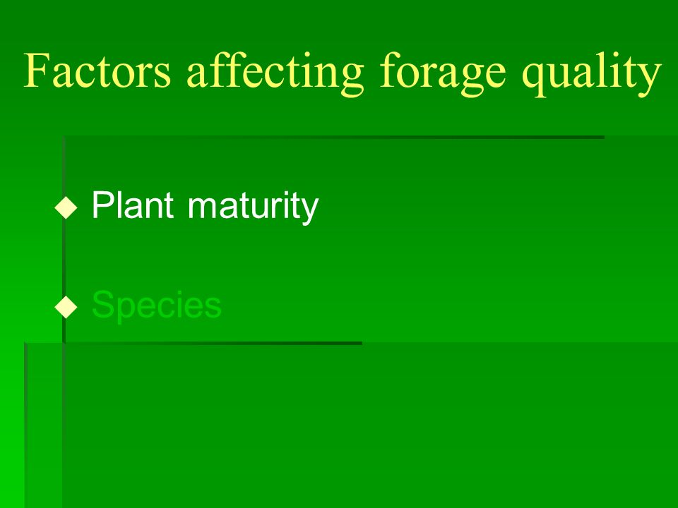 Factors affecting forage quality u Plant maturity u Species