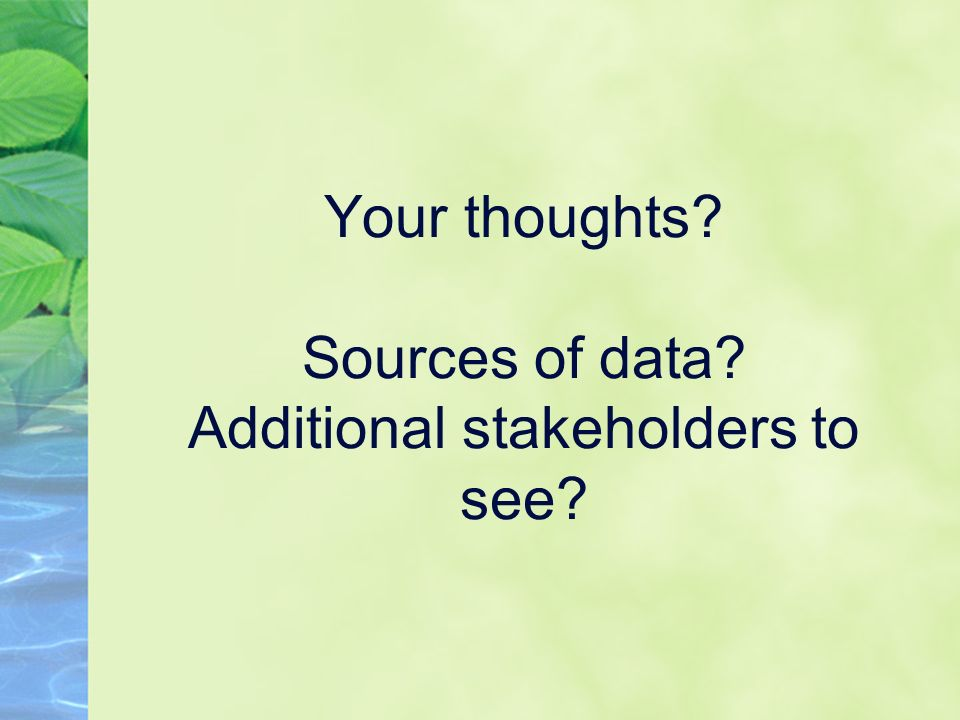Your thoughts Sources of data Additional stakeholders to see