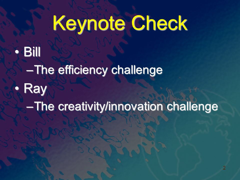 Keynote Check BillBill –The efficiency challenge RayRay –The creativity/innovation challenge 2