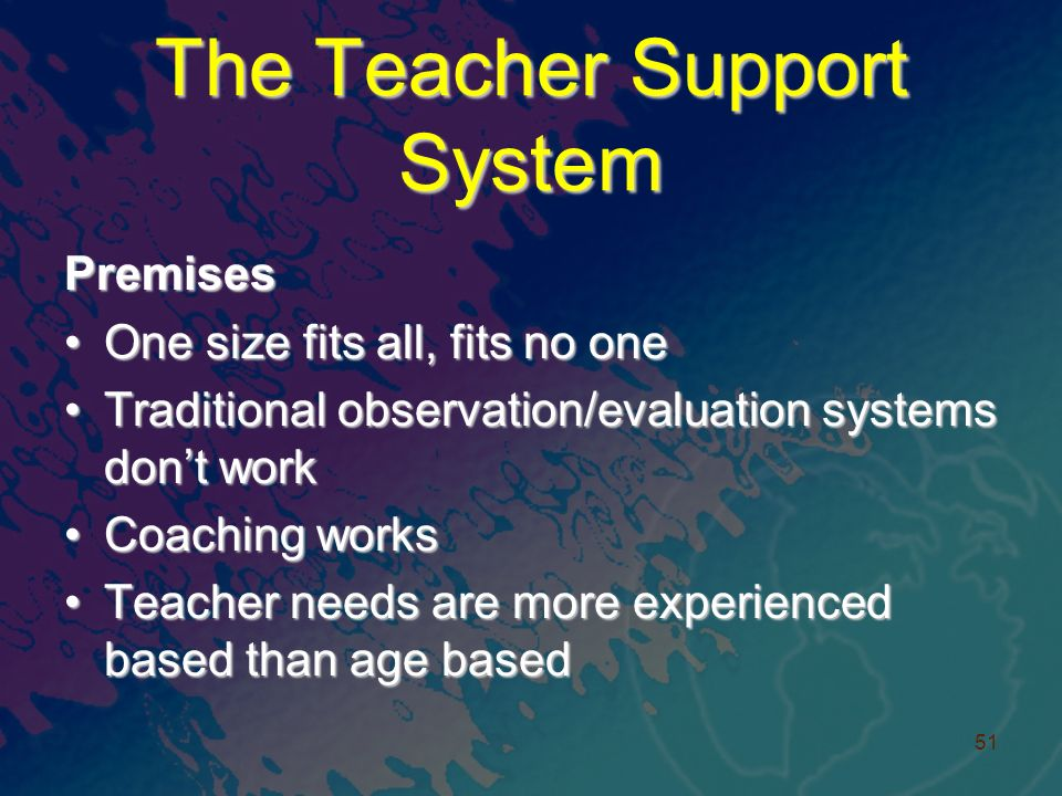 The Teacher Support System Premises One size fits all, fits no oneOne size fits all, fits no one Traditional observation/evaluation systems dont workTraditional observation/evaluation systems dont work Coaching worksCoaching works Teacher needs are more experienced based than age basedTeacher needs are more experienced based than age based 51