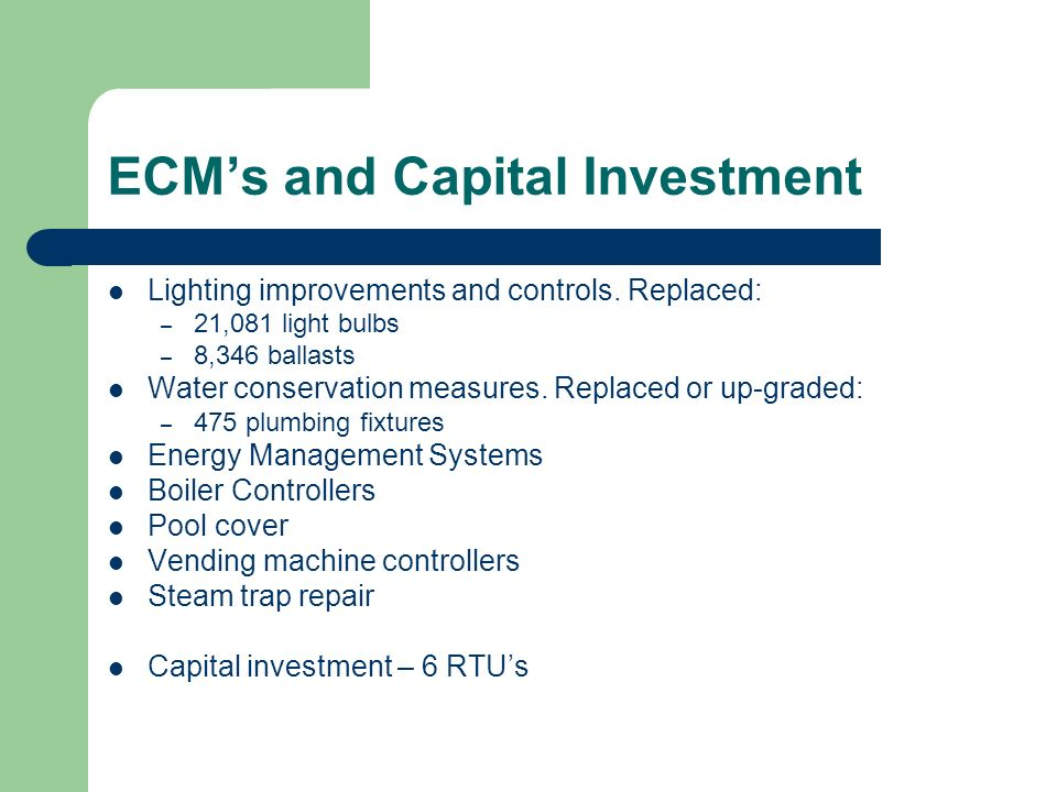 ECMs and Capital Investment Lighting improvements and controls.