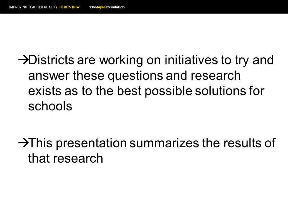 Districts are working on initiatives to try and answer these questions and research exists as to the best possible solutions for schools This presentation summarizes the results of that research
