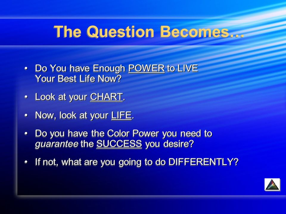 The Question Becomes… Do You have Enough POWER to LIVE Your Best Life Now Do You have Enough POWER to LIVE Your Best Life Now.