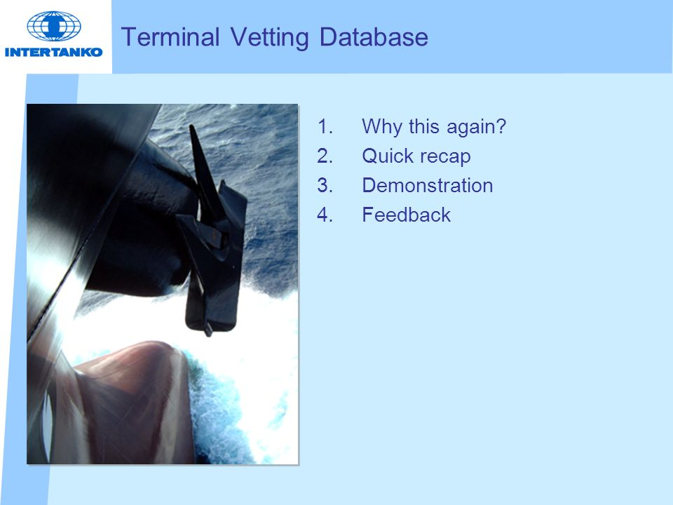 1.Why this again 2.Quick recap 3.Demonstration 4.Feedback Terminal Vetting Database