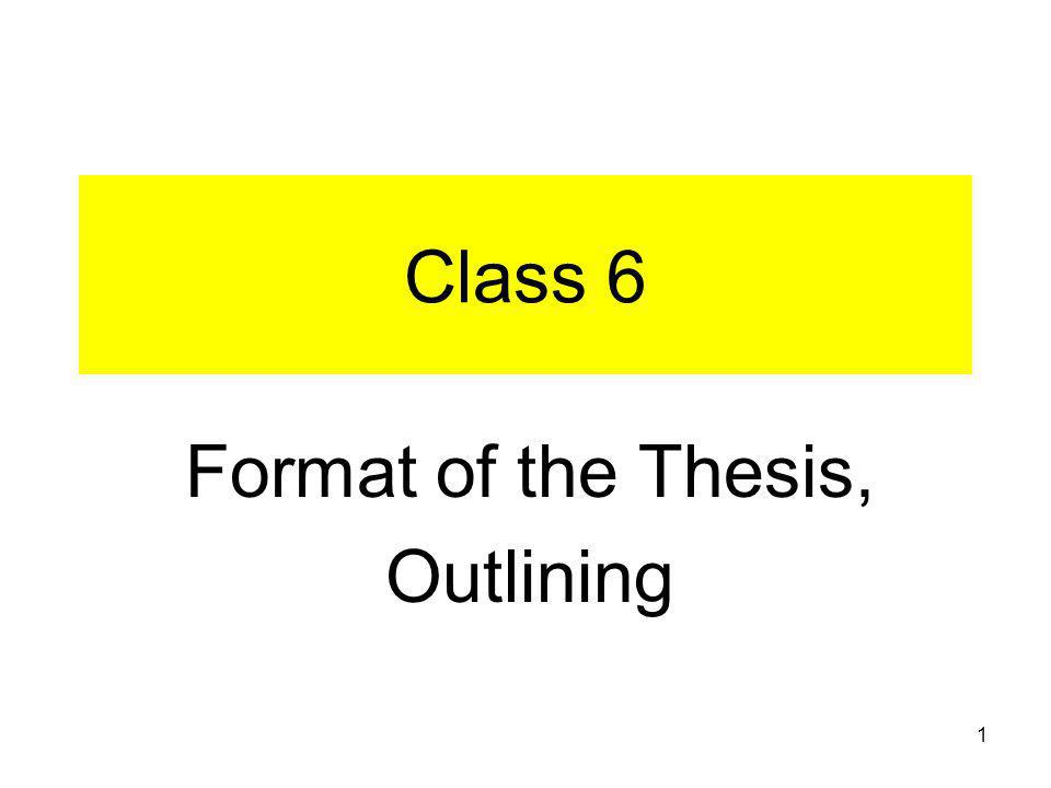 1 Class 6 Format of the Thesis, Outlining
