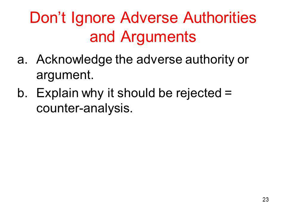 23 Dont Ignore Adverse Authorities and Arguments a.Acknowledge the adverse authority or argument.