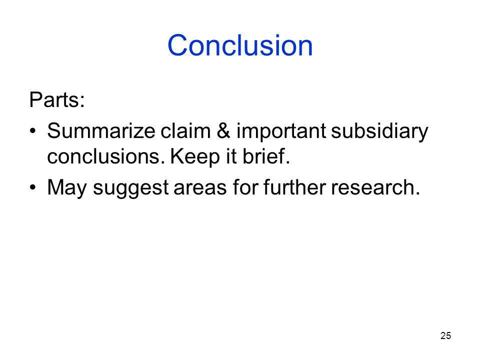25 Conclusion Parts: Summarize claim & important subsidiary conclusions.