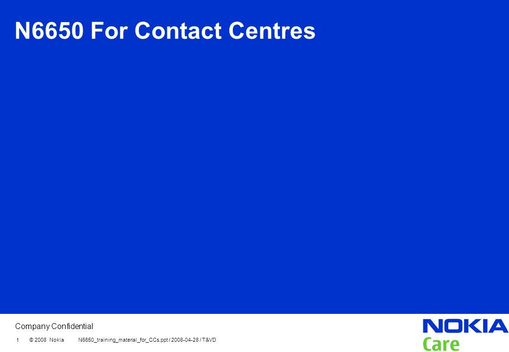 Company Confidential 1 © 2008 Nokia N6650_training_material_for_CCs.ppt / 2008-04-28 / T&VD N6650 For Contact Centres
