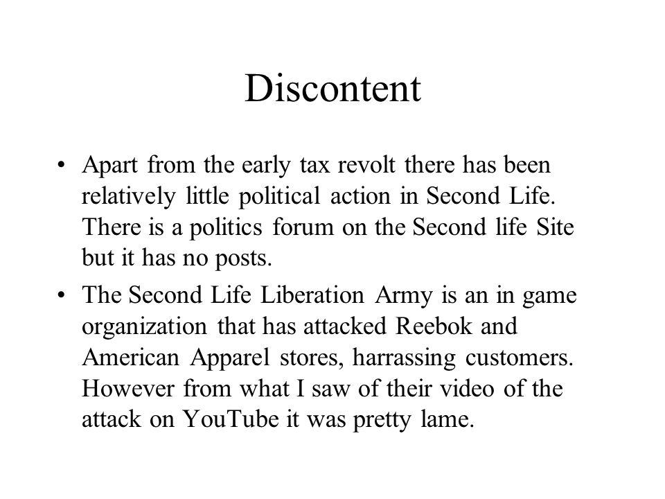 Discontent Apart from the early tax revolt there has been relatively little political action in Second Life.