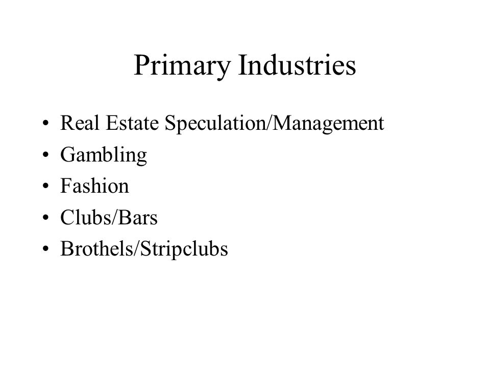 Primary Industries Real Estate Speculation/Management Gambling Fashion Clubs/Bars Brothels/Stripclubs