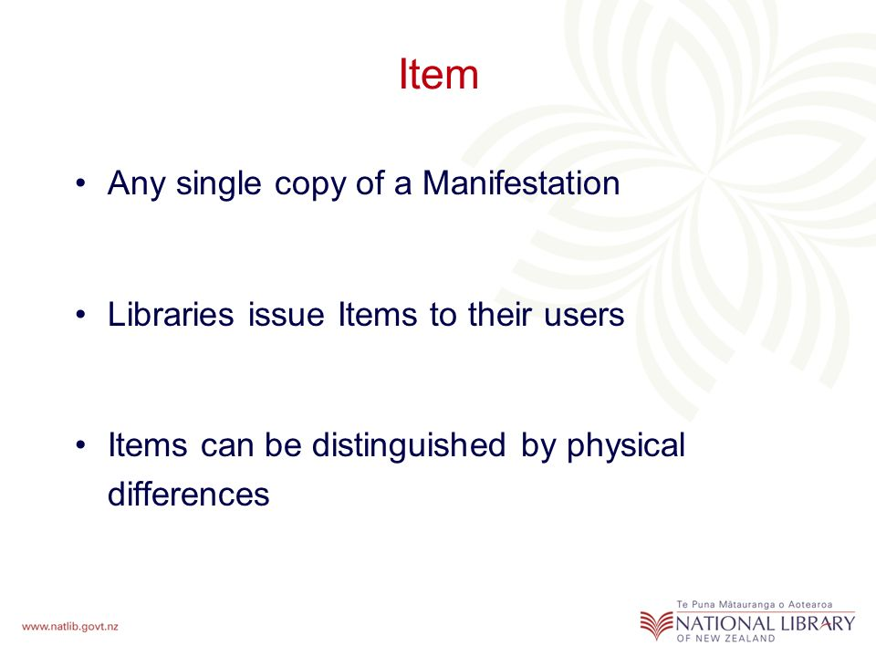 Item Any single copy of a Manifestation Libraries issue Items to their users Items can be distinguished by physical differences