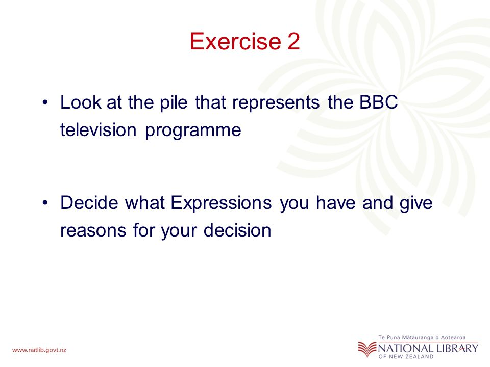 Exercise 2 Look at the pile that represents the BBC television programme Decide what Expressions you have and give reasons for your decision