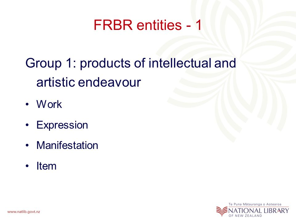 FRBR entities - 1 Group 1: products of intellectual and artistic endeavour Work Expression Manifestation Item
