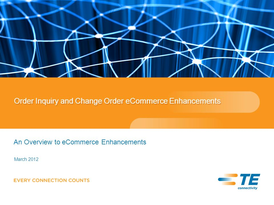 Order Inquiry and Change Order eCommerce Enhancements An Overview to eCommerce Enhancements March 2012