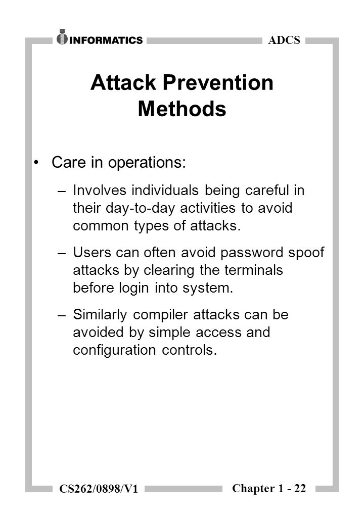Chapter 1 - 22 ADCS CS262/0898/V1 Attack Prevention Methods Care in operations: –Involves individuals being careful in their day-to-day activities to avoid common types of attacks.