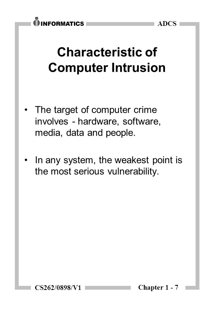 Chapter 1 - 7 ADCS CS262/0898/V1 Characteristic of Computer Intrusion The target of computer crime involves - hardware, software, media, data and people.