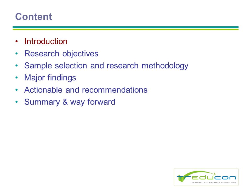 Content Introduction Research objectives Sample selection and research methodology Major findings Actionable and recommendations Summary & way forward