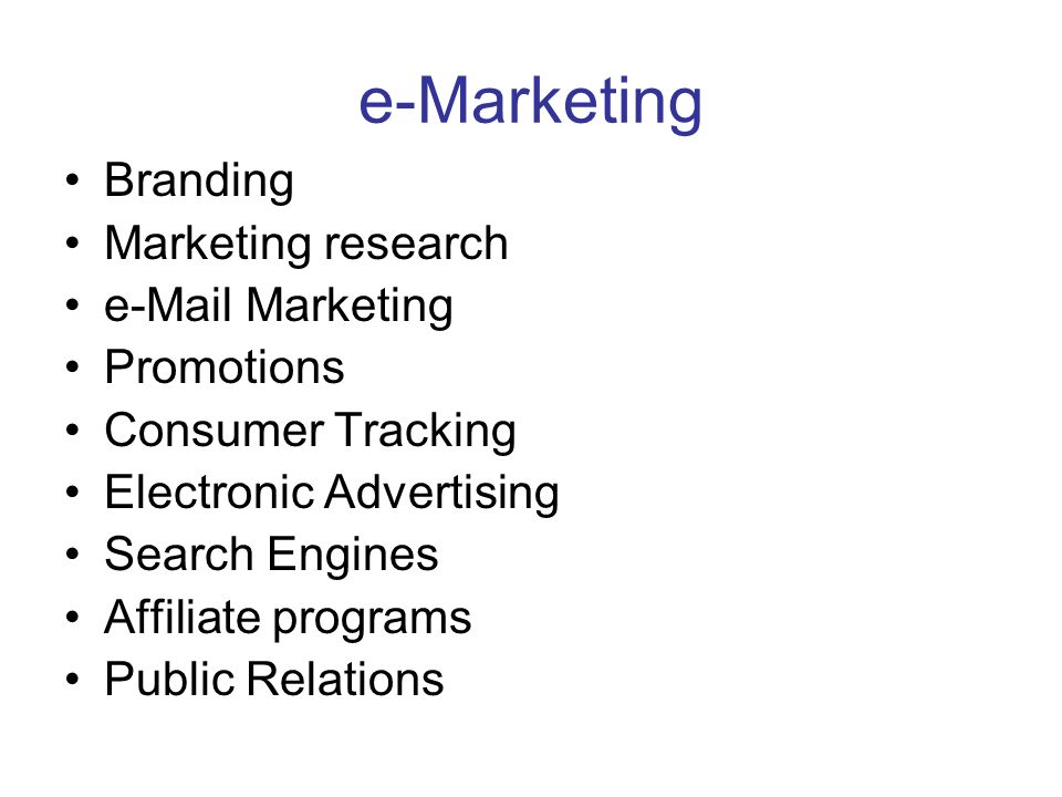 e-Marketing Branding Marketing research  Marketing Promotions Consumer Tracking Electronic Advertising Search Engines Affiliate programs Public Relations