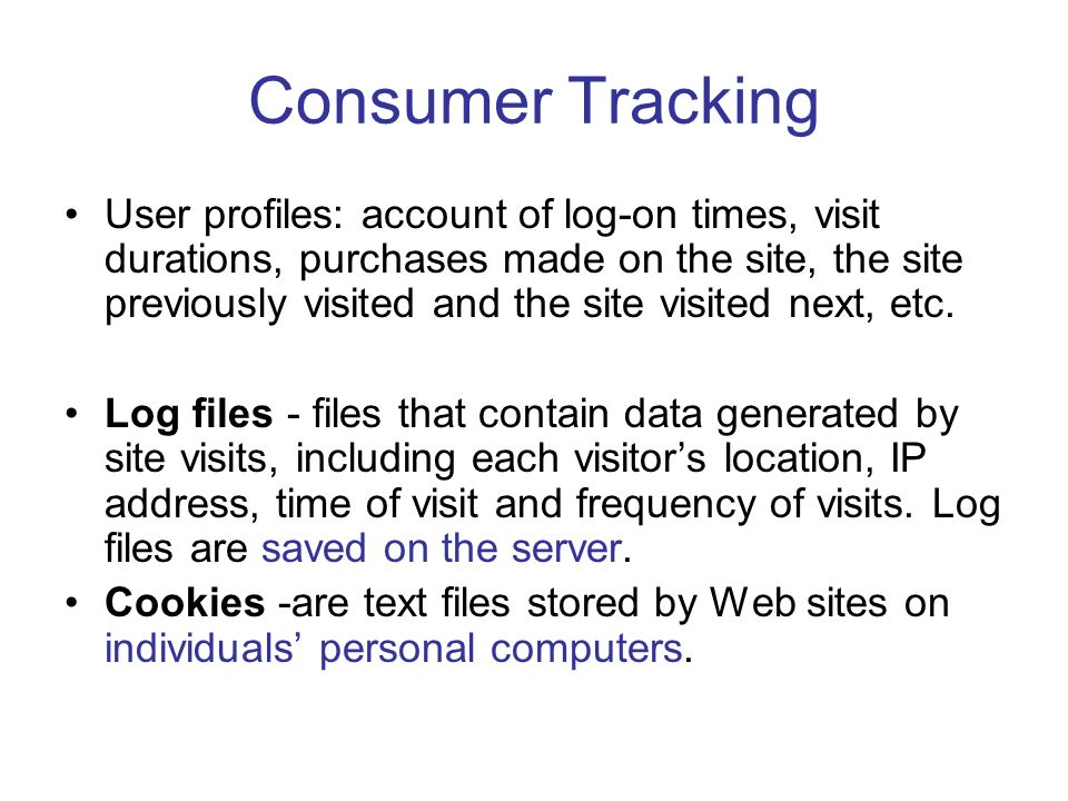 Consumer Tracking User profiles: account of log-on times, visit durations, purchases made on the site, the site previously visited and the site visited next, etc.