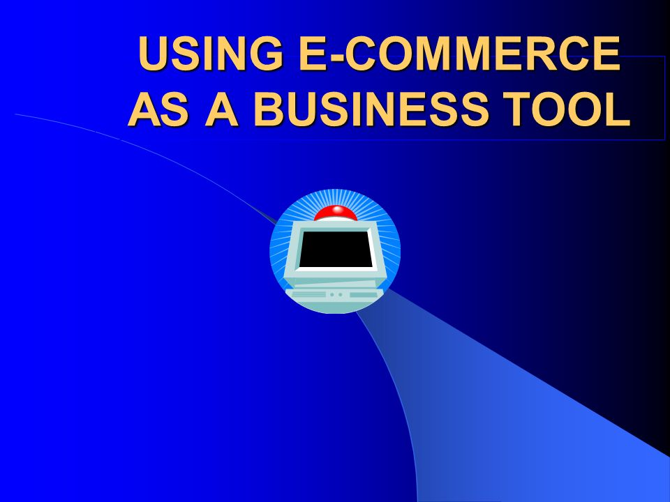 USING E-COMMERCE AS A BUSINESS TOOL