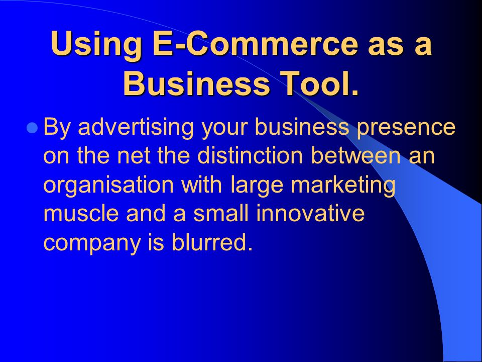 Using E-Commerce as a Business Tool.