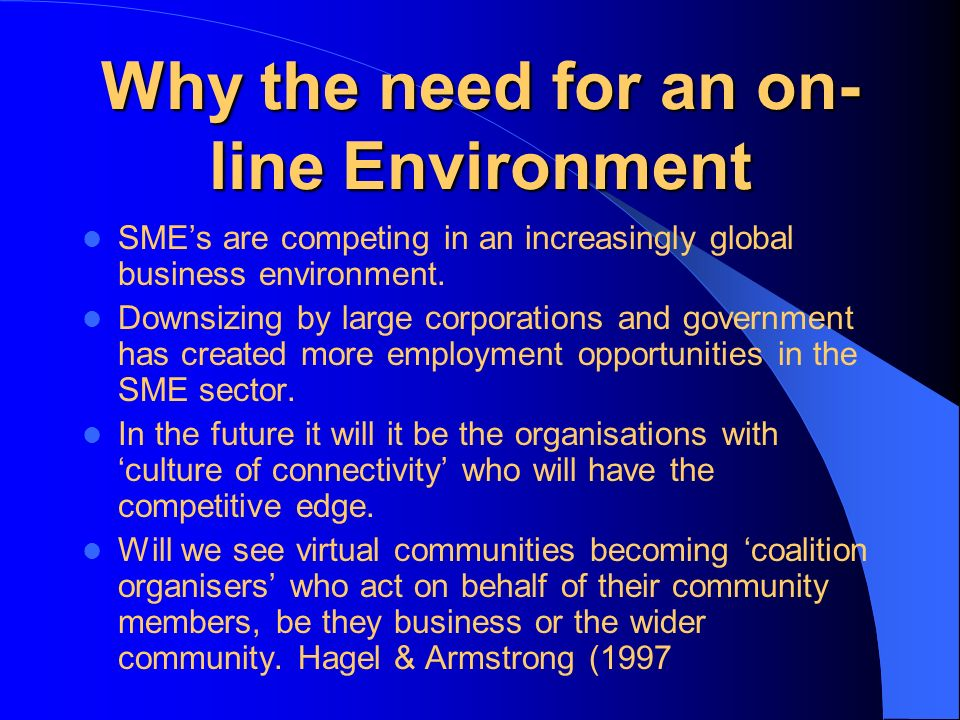 Why the need for an on- line Environment SMEs are competing in an increasingly global business environment.
