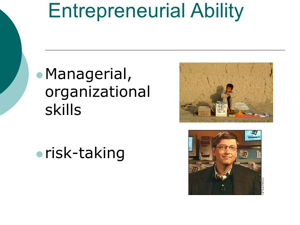 Entrepreneurial Ability Managerial, organizational skills risk-taking