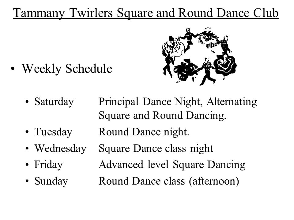 Tammany Twirlers Square and Round Dance Club Weekly Schedule SaturdayPrincipal Dance Night, Alternating Square and Round Dancing.