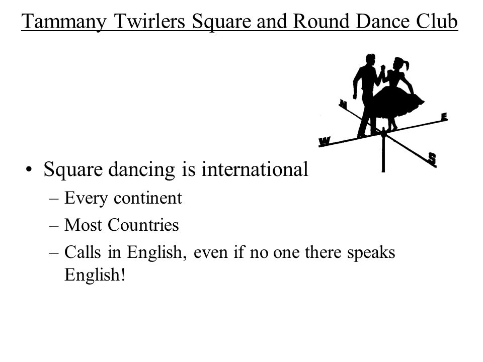 Tammany Twirlers Square and Round Dance Club Square dancing is international.