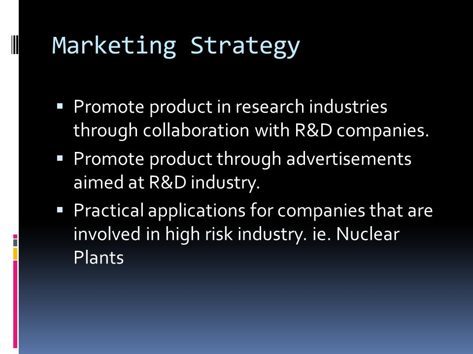 Marketing Strategy Promote product in research industries through collaboration with R&D companies.
