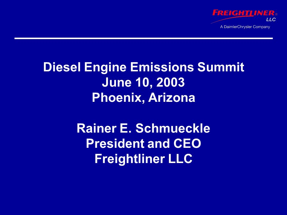 Diesel Engine Emissions Summit June 10, 2003 Phoenix, Arizona Rainer E.