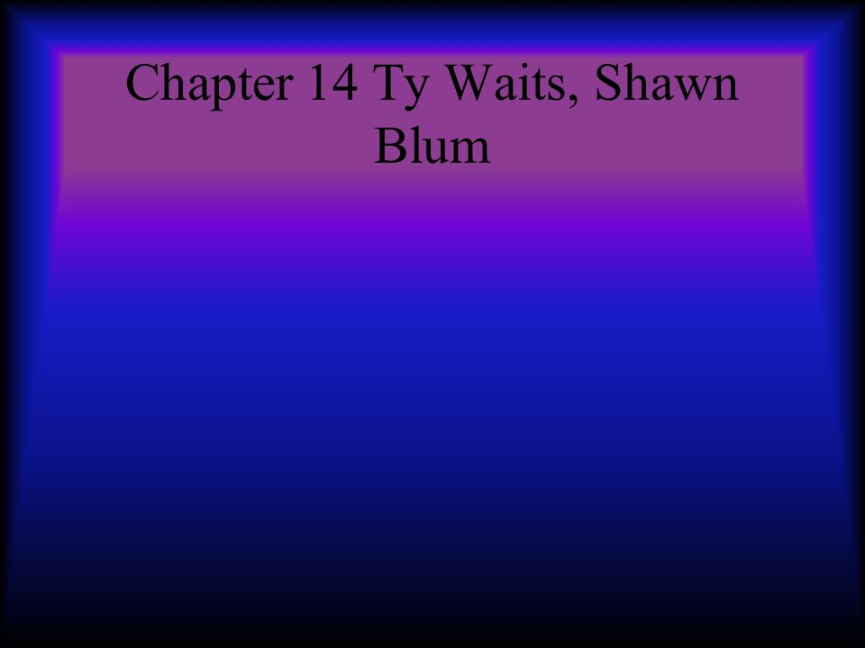 Chapter 14 Ty Waits, Shawn Blum