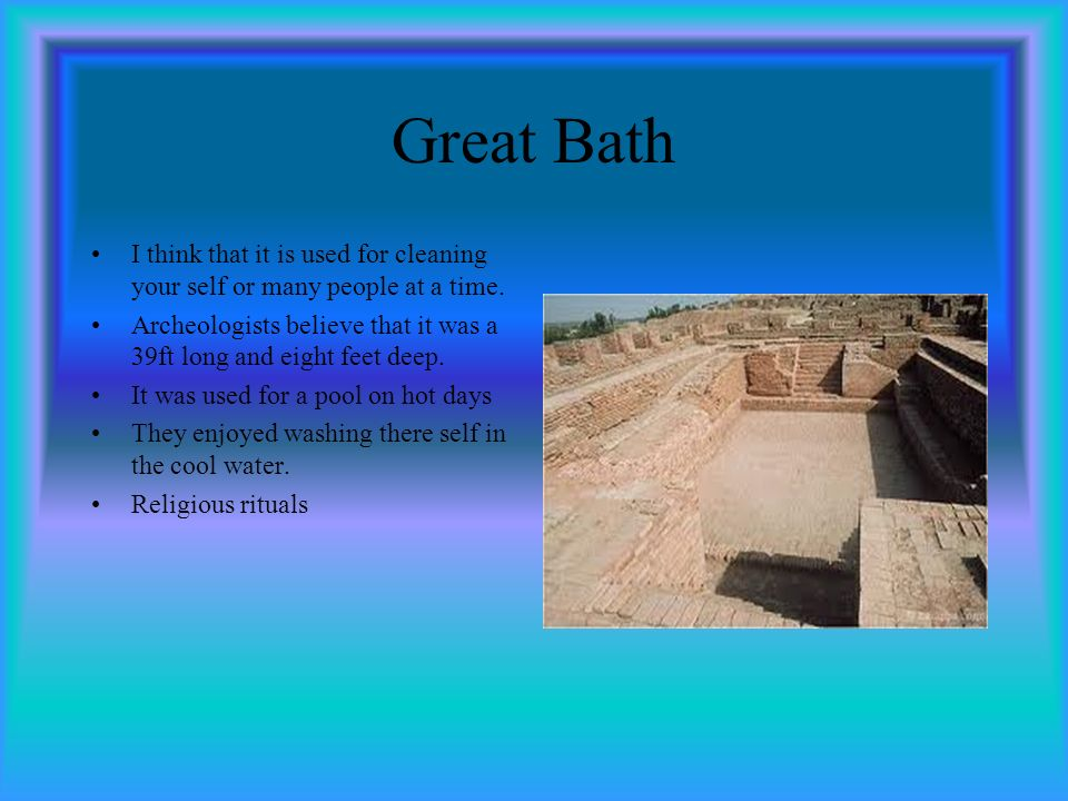 Great Bath I think that it is used for cleaning your self or many people at a time.