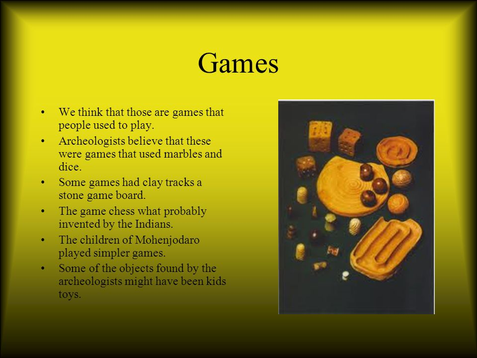 Games We think that those are games that people used to play.
